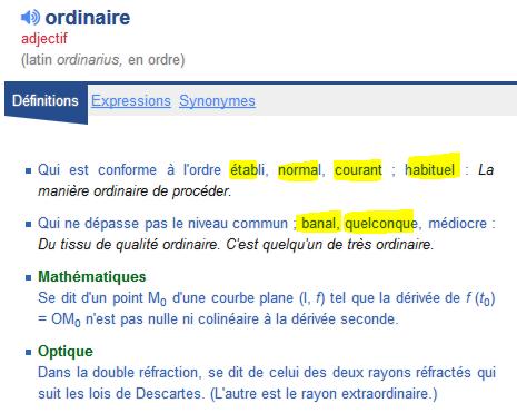 source : http://www.larousse.fr/dictionnaires/francais/ordinaire/56350?q=ordinaire#55996